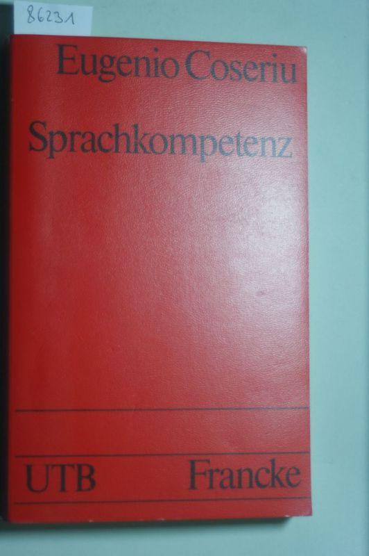 Eugenio, Coseriu: Sprachkompetenz : Grundzüge der Theorie des Sprechens.