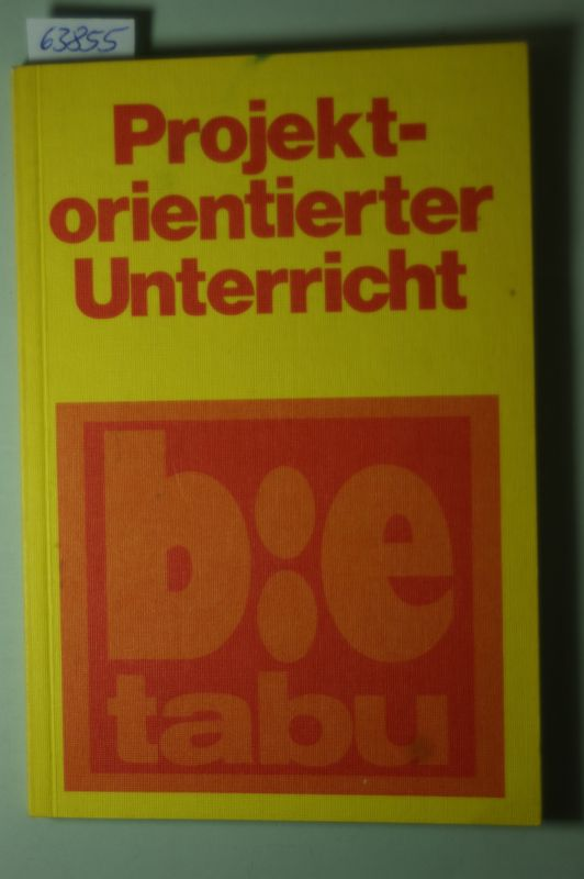 Geisler, Wolfgang [Red.]: Projektorientierter Unterricht : lernen gegen d. Schule?.