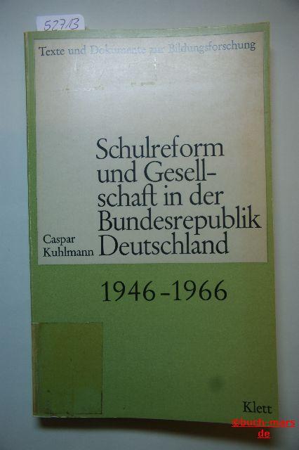 Kuhlmann, Caspar: Schulreform und Gesellschaft in der Bundesrepublik Deutschland 1946 - 1966. Die Differenzierung der Bildungswege als Problem der westdeutschen Schulpolitik.