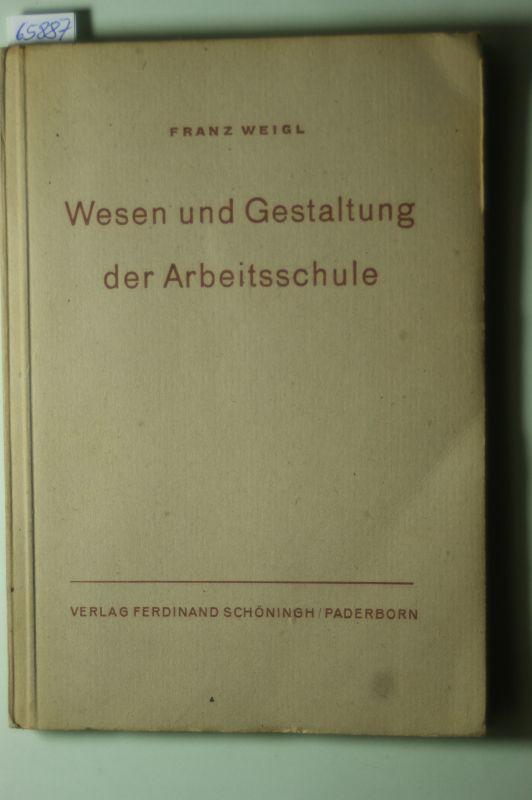 Weigl, Franz: Wesen und Gestaltung der Arbeitsschule.