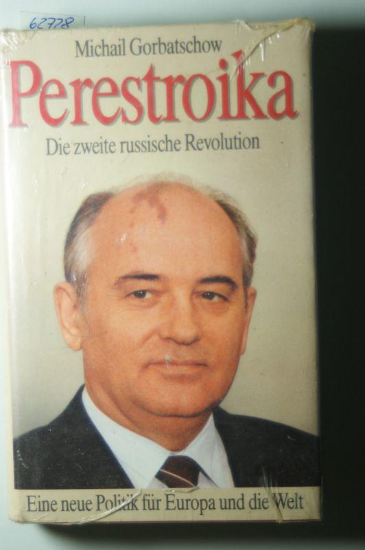 Gorbatschow, Michail: Perestroika : die zweite russische Revolution ; eine neue Politik für Europa und die Welt.