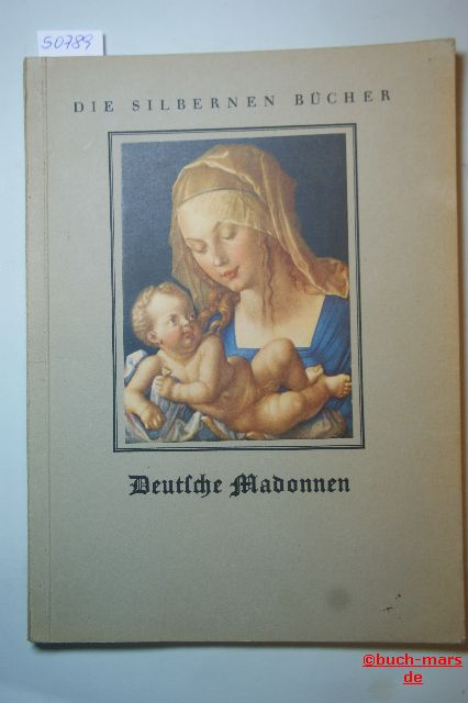 Bernhart, Joseph: Deutsche Madonnen aus zwei Jahrhunderten Die silbernen Bücher