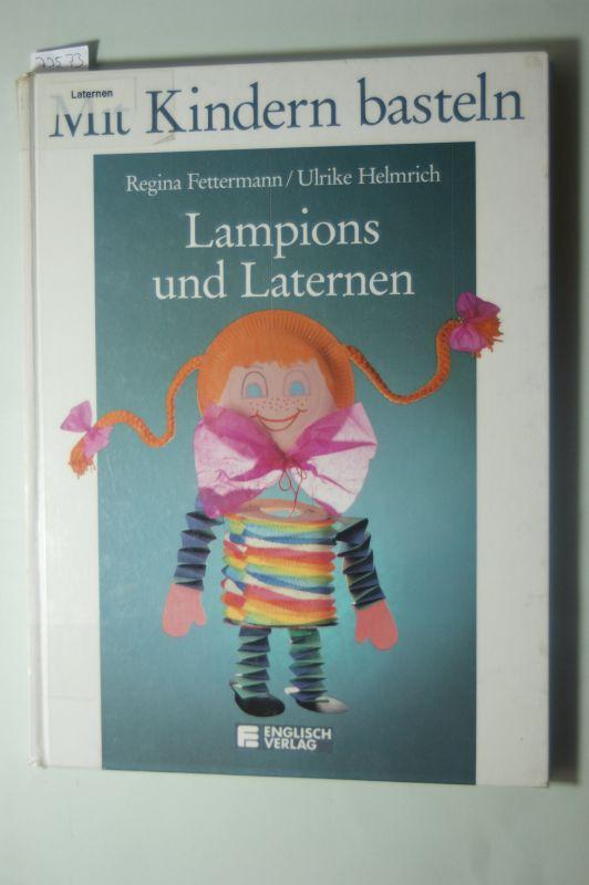 Fettermann, Regina und Ulrike Helmrich: Mit Kindern basteln: Lampions und Laternen