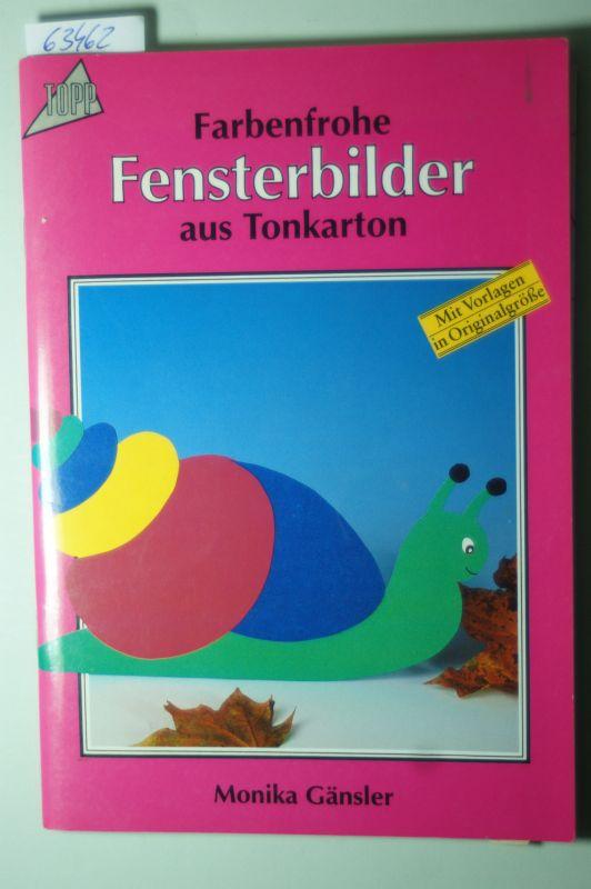Gänsler, Monika: Farbenfrohe Fensterbilder aus Tonkarton.