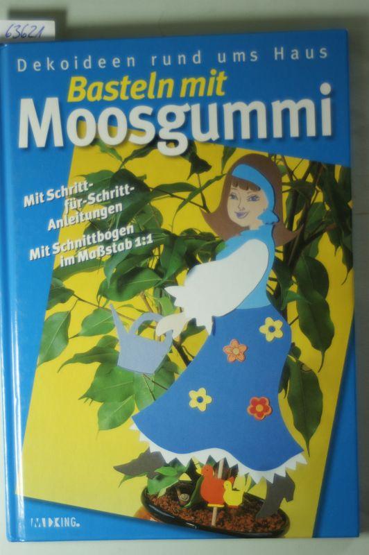 Mixing Medienproduktionen GmbH (Hrsg.): Dekoideen rund ums Haus, Basteln mit Moosgummi, Mit Schritt-für-Schritt-Anleitungen, Mit Vorlagebogen im Maßstab 1:1