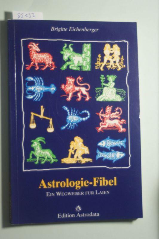 Eichenberger, Brigitte: Astrologie-Fibel: Ein Wegweiser für Laien (Edition Astrodata - Fibel-Reihe)