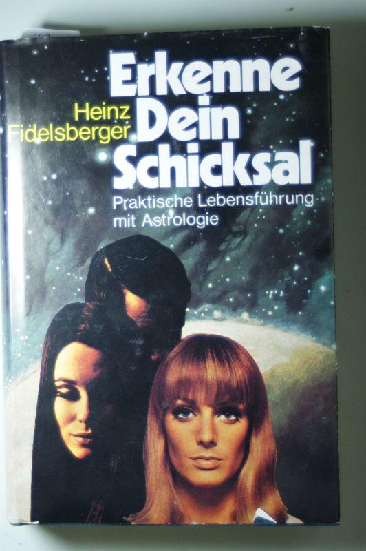 Fidelsberger, Heinz: Erkenne Dein Schicksal : prakt. Lebensführung mit Astrologie.