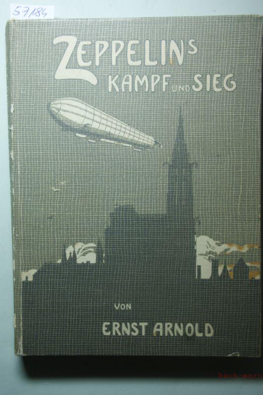 Arnold, Ernst: Zeppelins Kampf und Sieg. Der Jugend und dem dt. Volke gewidmet.