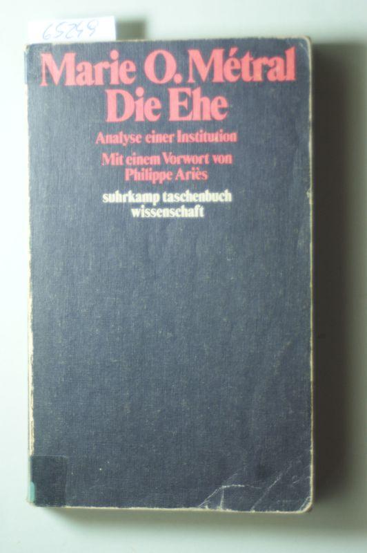 Métral, Marie-Odile: Die Ehe, Analyse einer Institution [von Marie-Odile Métral], mit einem Vorwort von Philippe Ariès, übersetzt von Max Looser,