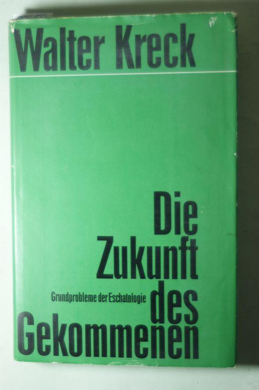Kreck, Walter: Die Zukunft des Gekommenen. Grundprobleme der Eschatologie.