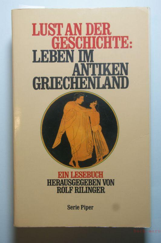 Rilinger, Rolf [Hrsg.]: Lust an der Geschichte: Leben im antiken Griechenland : ein Lesebuch. hrsg. von Rolf Rilinger, Piper ; Bd. 850