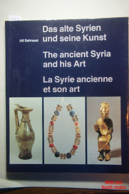 Bahnassi, Afif: Das alte Syrien und seine Kunst - The ancient Syria and his art - La Syrie ancienne et son art.