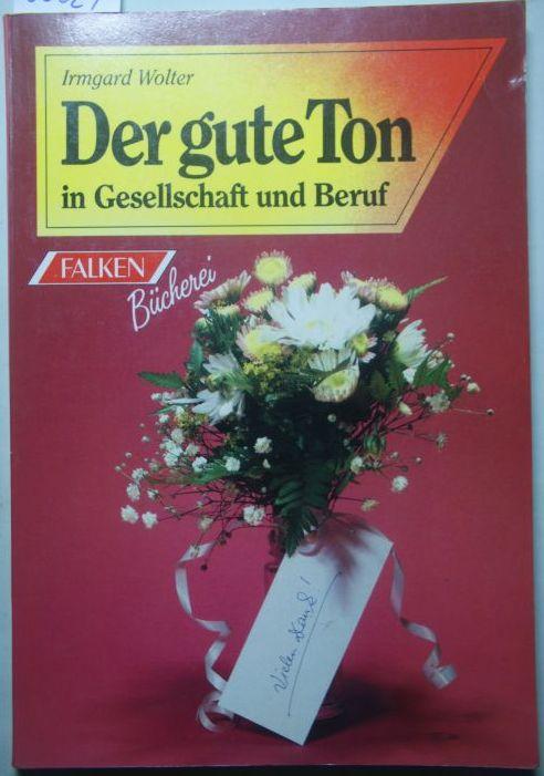 Wolter-Rosendorf, Irmgard und Wolf [Bearb.] Stenzel: Der gute Ton in Gesellschaft und Beruf. Irmgard Wolter, Falken-Bücherei