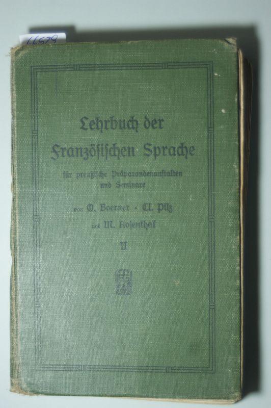 Boerner, Otto und Clemens Pilz Max Rosenthal u. a.: Lehrbuch der französischen Sprache. II. Teil, 2. und 1. Klasse für preußische Präparandenanstalten und Seminare,