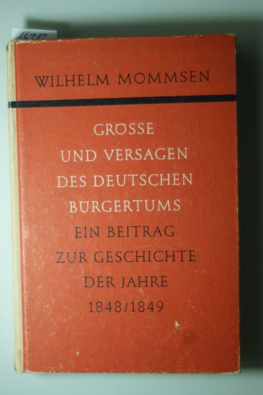 Mommsen, Wilhelm: Grösse und Versagen des deutschen Bürgertums : Ein Beitrag zur Geschichte der Jahre 1848 - 1849.