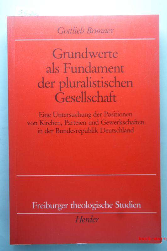 Brunner, Gottlieb: Grundwerte als Fundament der pluralistischen Gesellschaft