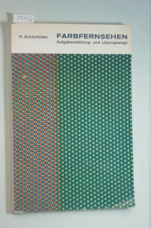 Schönfelder, Helmut: Farbfernsehen - Aufgabenstellung und Lösungswege eines optisch-elektronischen Übertragungsproblems