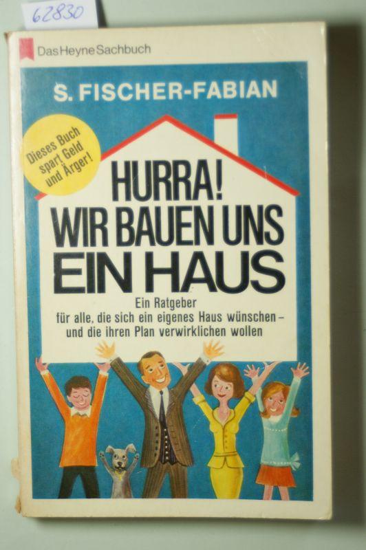 Fischer-Fabian, Siegfried: Hurra! Wir bauen uns ein Haus Ein Ratgeber für alle, die sich ein eigenes Haus wünschen - und die ihren Plan verwirklichen wollen