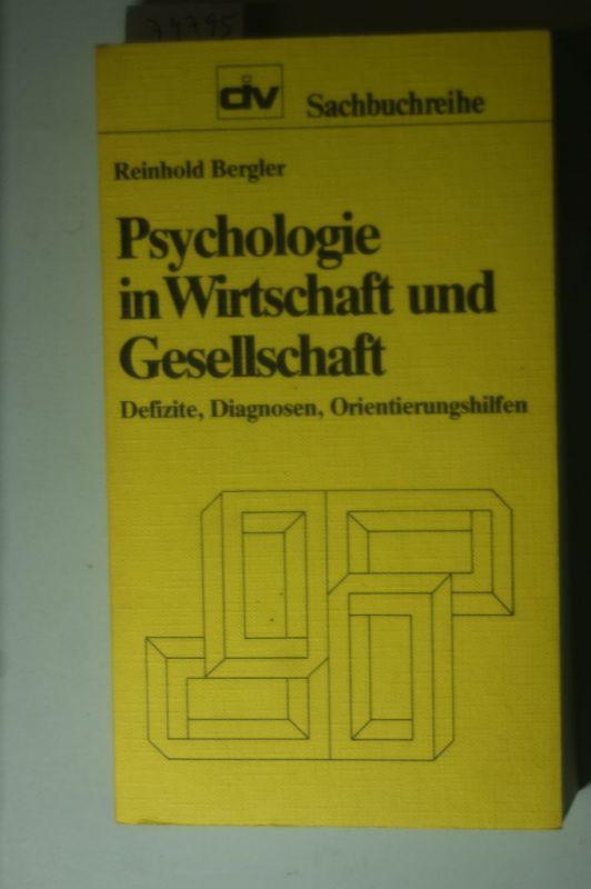 Bergler, Reinhold:: Psychologie in Wirtschaft und Gesellschaft. Defizite, Diagnosen, Orientierungshilfen