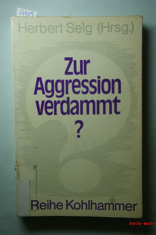 Selg, Herbert: Zur Agression verdammt ? Psychologische Ansätze einer Friedensforschung.