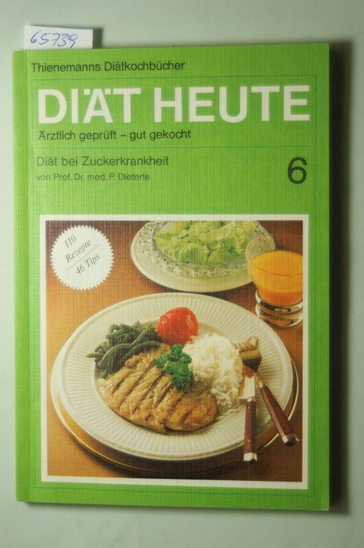 Dieterle, Peter und Brigitte Zöllner: Diät bei Zuckerkrankheit. Einf. von P. Dieterle. Rezeptteil von Brigitte Zöllner, Diät heute ; 6
