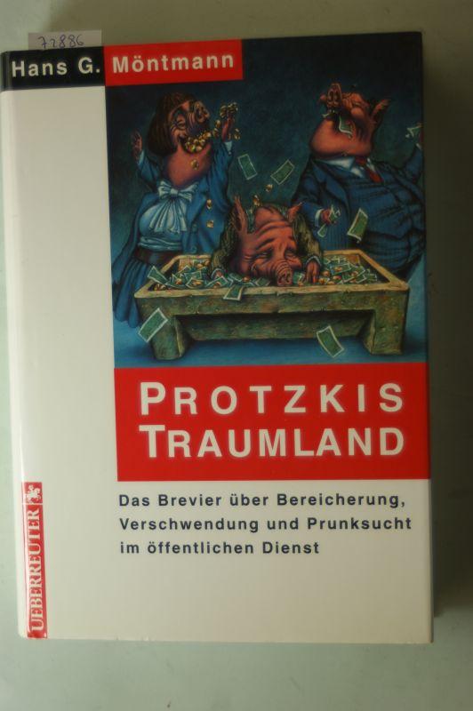 Hans, G. Möntmann: Protzkis Traumland. Das Brevier über Bereicherung, Verschwendung und Prunksucht im öffentlichen Dienst