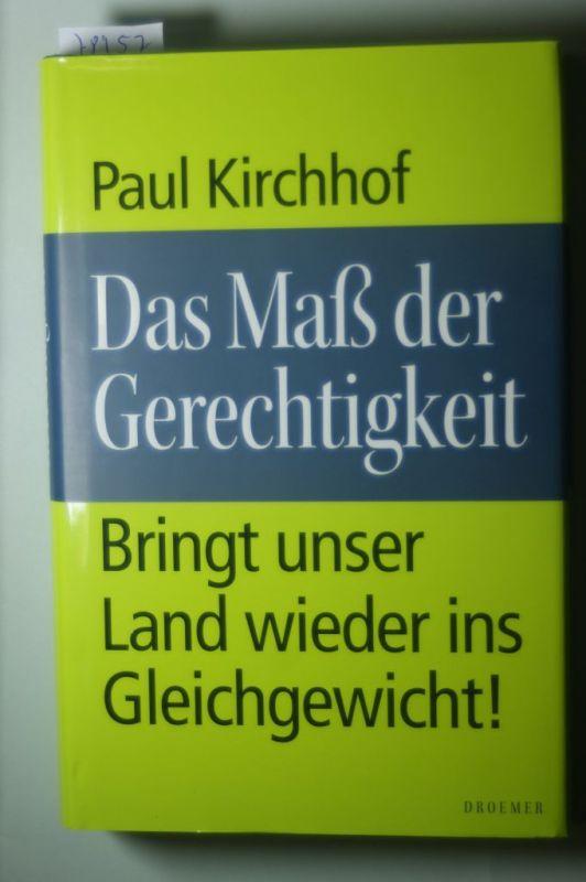 Kirchhof, Paul: Das Maß der Gerechtigkeit: Bringt unser Land wieder ins Gleichgewicht!