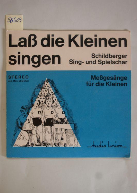 Hans-Georg Pappe und Schildberger Sing- und Spielschar: Laß die Kleinen singen. Meßgesänge für die Kleinen.
