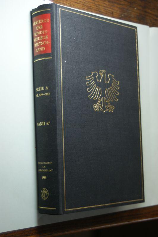 Auswärtiges Amt: Nr. 839 - 842. Band 67. Verträge der Bundesrepublik Deutschland. Serie A: Multilaterale Verträge.