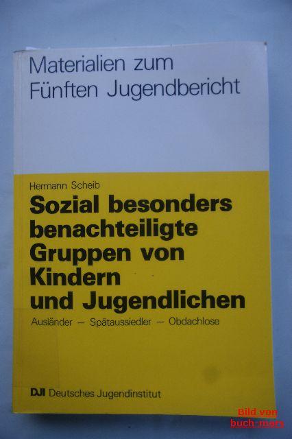Hermann Scheib: Materialien zum Fünften Jugendbericht. Sozial besonders benachteiligte Gruppen von Kindern und Jugendlichen. Ausländer - Spätaussiedler - Obdachlose.