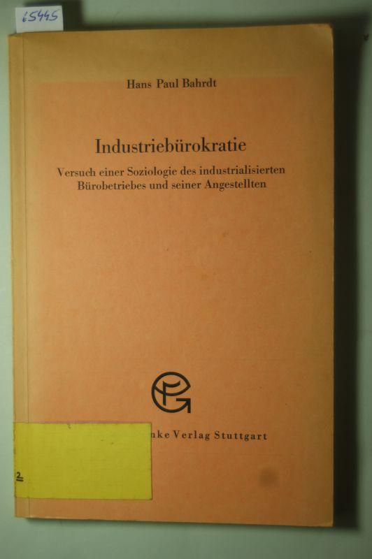 Paul Bahrdt, Hans: Industriebürokratie. Versuch einer Soziologie des industrialisierten Bürobetriebes und seiner Angestellten