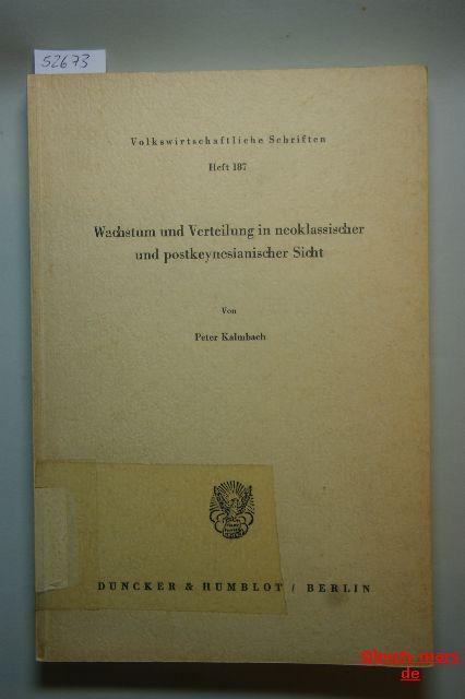 Kalmbach, Peter: Wachstum und Verteilung in neoklassischer und postkeynesianischer Sicht. (Volkswirtschaftliche Schriften; VWS 187)