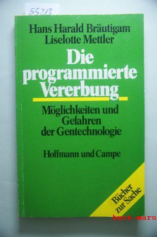 H Bräutigam, Hans und Liselotte Mettler: Die programmierte Vererbung. Möglichkeiten und Gefahren der Gentechnologie