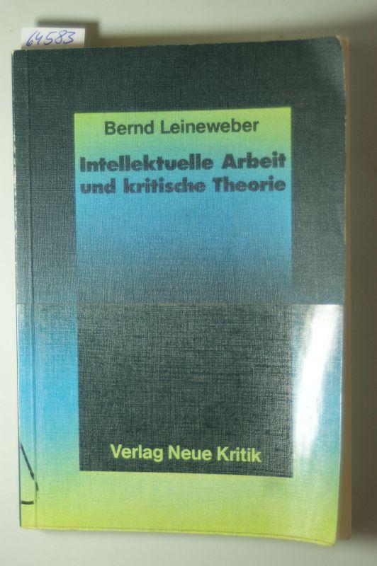Leineweber, Bernd: Intellektuelle Arbeit und kritische Theorie. Eine Untersuchung zur Geschichte der Theorie in der Arbeiterbewegung