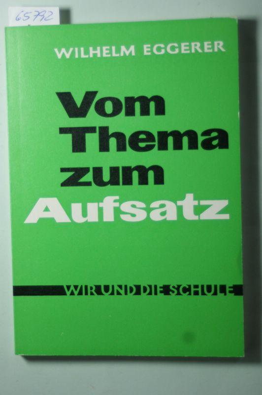 Eggerer, Wilhelm.: Vom Thema zum Aufsatz. EIne Hilfe für ELtern und Schüler.