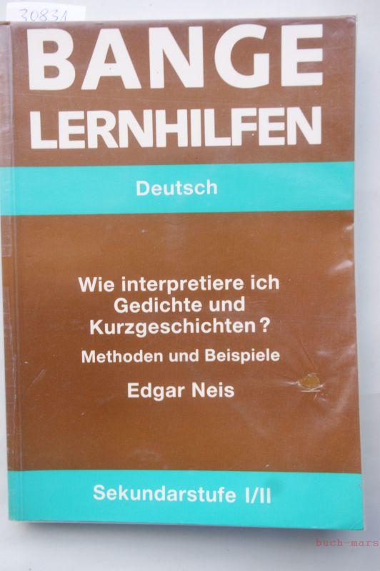 Neis, Edgar: Wie interpretiere ich Gedichte und Kurzgeschichten? Methoden und Beispiele. Sekundarstufe I/II