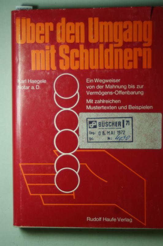 Haegele, Karl: Über den Umgang mit Schuldnern : ein Wegweiser von d. Mahnung bis z. Vermögens-Offenbarung; mit zahlr. Mustertexten u. Beisp.