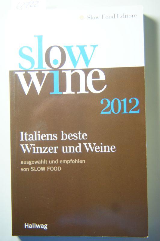 Slow Wine 2012 - Italiens beste Weine und Winzer - ausgewählt und empfohlen von Slow Food