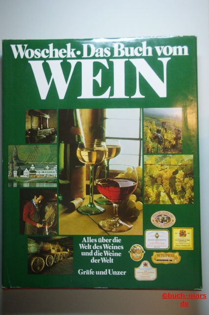 Woschek, Heinz-Gert: Das Buch vom Wein : Alles über die Welt des Weines und die Weine der Welt.