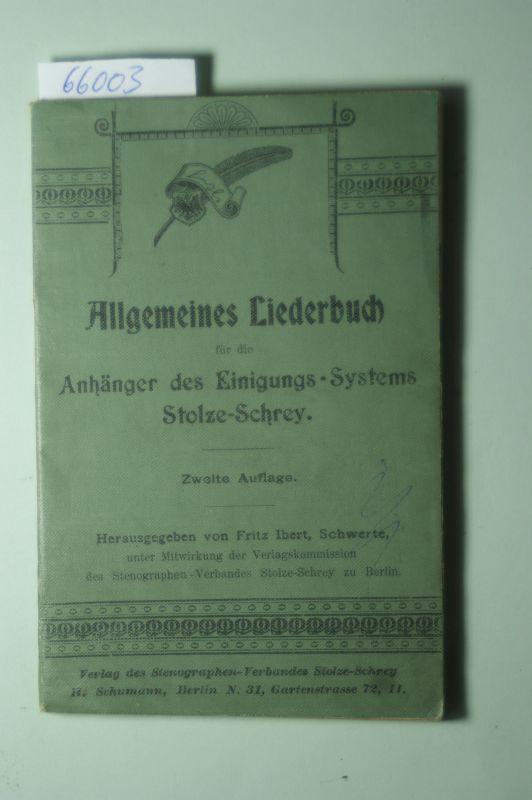 Ibert, Fritz: Allgemeines Liederbuch für die Anhänger des Einigungs-Systems Stolze-Schrey