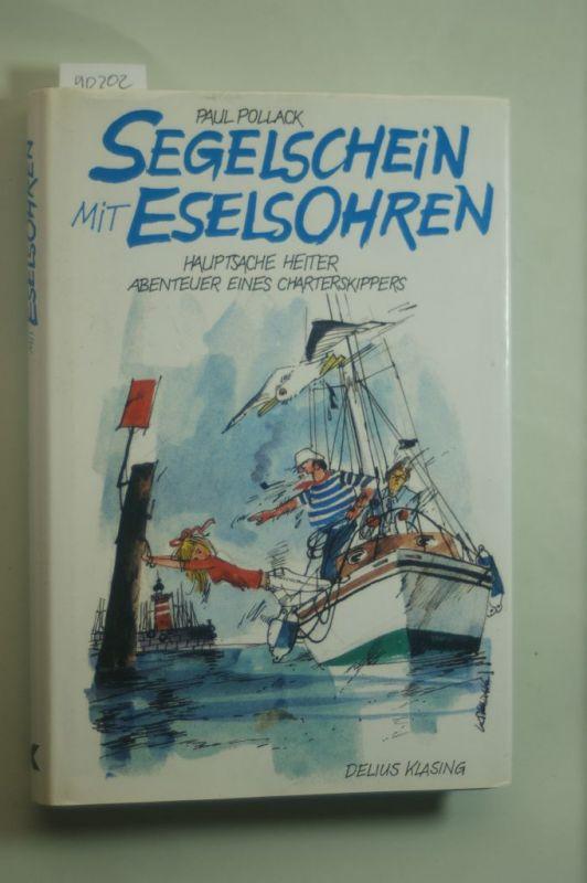 Pollack, Paul: Segelschein mit Eselsohren. Hauptsache heiter - Abenteuer eines Charterskippers