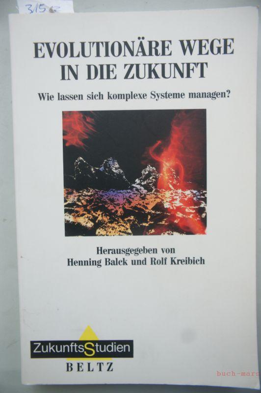Balck, Henning und Rolf Kreibich: Evolutionäre Wege in die Zukunft. Wie lassen sich komplexe Systeme managen?