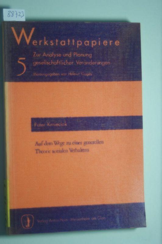 Peter Kmieciak: Werkstattpapiere zur Analyse und Planung gesellschaftlicher Veränderungen . Auf dem Wege zu einer generellen Theorie sozialen Verhaltens