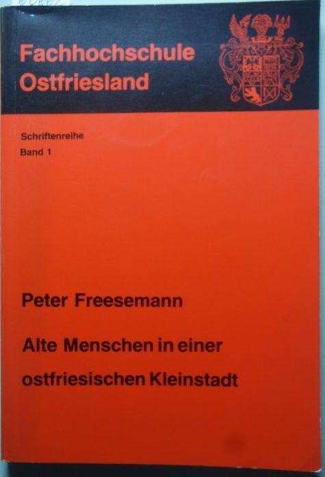Freesemann, Peter: Alte Menschen in einer ostfriesischen Kleinstadt. Schriftenreihe der Fachhochschule Ostfriesland ; Bd. 1