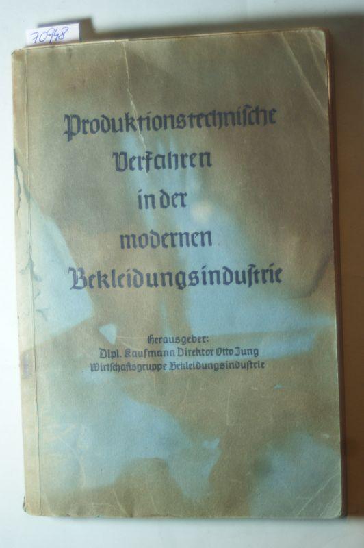 Dipl. Kaufmann Otto Jung (Herausgeber): Produktionstechnische Verfahren in der modernen Bekleidungsindustrie