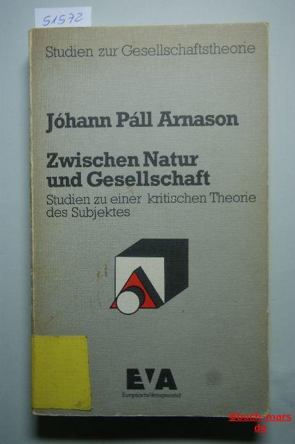 Arnason, Johann Pall: Zwischen Natur und Gesellschaft. Studien zu einer kritischen Theorie des Subjektes.