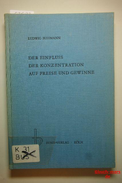 Bußmann, L.: Der Einfluss d. Konzentration auf Preise u. Gewinne. Der Einfluß d. Konzentrationsgrades einer Branche auf d. Preise u. Gewinne im interregionalen Vergleich.