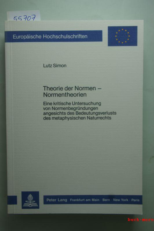 Lutz Simon: Theorie der Normen, Normentheorien: Eine kritische Untersuchung von Normenbegrundungen angesichts des Bedeutungsverlusts des metaphysischen Naturrechts ... Series XX, Philosophy) (German Edition)