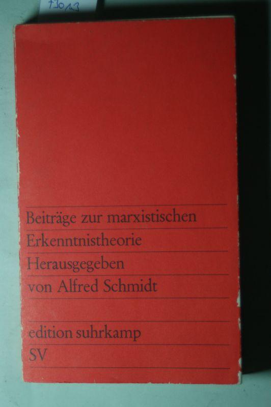 Schmidt, Alfred [Hrsg.]: Beiträge zur marxistischen Erkenntnistheorie : Aufsätze von György Markus, JindrI ich Zeleny, E. W. Iljenkow, Hans-Georg Backhaus, Henri Lefebvre, Alfred Schmidt