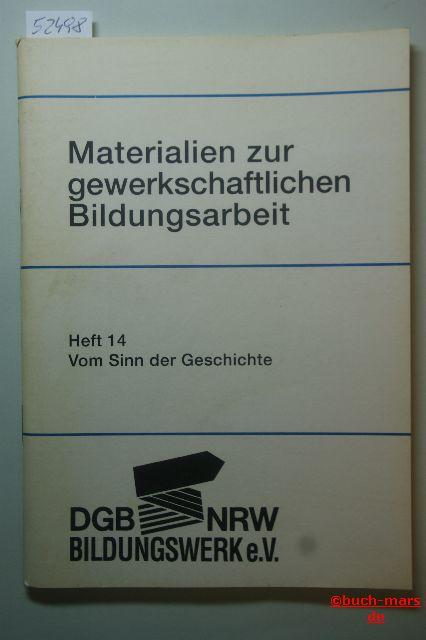 Vom Sinn der Geschichte. mit Beitr. von Walter Haas, Hans-Günter Thien und Maria Schumacher. DGB-Bildungswerk NRW (Hrsg.), Materialien zur gewerkschaftlichen Bildungsarbeit ; H. 14